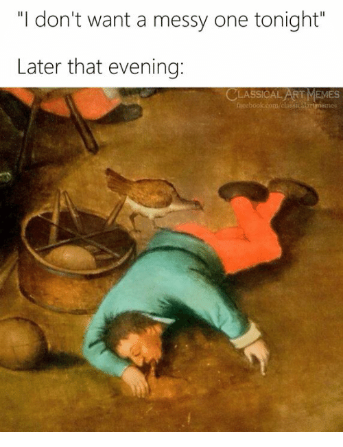 "Memes, Classical Art, and Classical: ""I don't want a messy one tonight""  Later that evening:  CLASSICAL ART MEMES  facel"