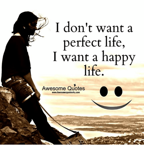 Life, Memes, And Happy: I Donu0027t Want A Perfect Life,