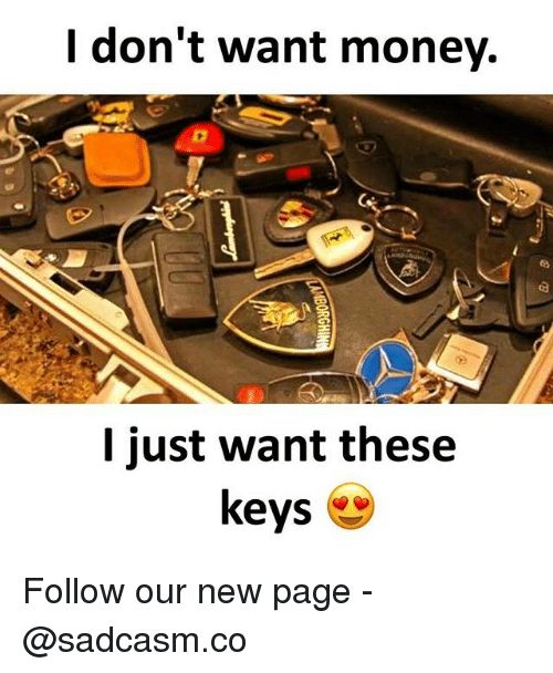 Memes, Money, and 🤖: I don't want money.  I just want these  keys Follow our new page - @sadcasm.co