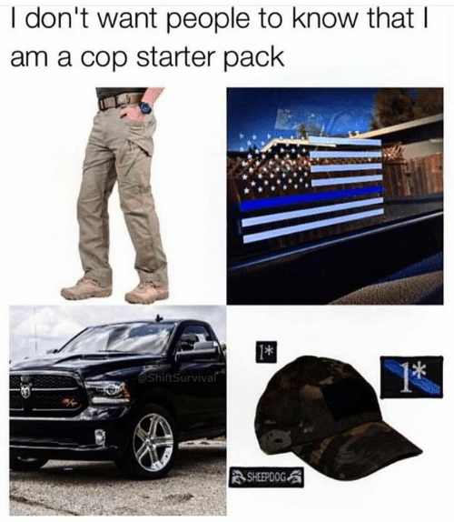 Memes, Starter Pack, and 🤖: I don't want people to know that l  am a cop starter pack  ShiftSurviva  SHEEPDOG