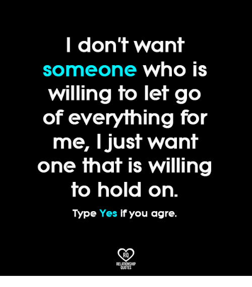 I Dont Want Someone Who Is Willing To Let Go Of Everything For Me