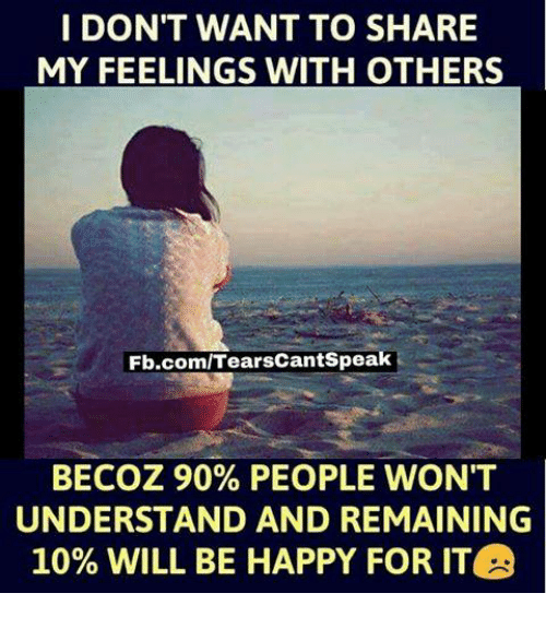 I Dont Want To Share My Feelings With Others Fbcomtearscantspeak