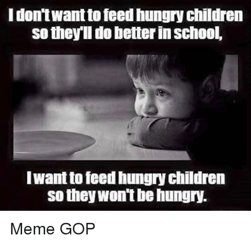 i dont wantto feedhungry children so they i do better 17662810 ✅ 25 best memes about meme gop meme gop memes