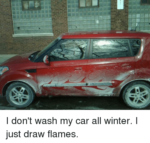 I Don\'t Wash My Car All Winter I Just Draw Flames | Lol Meme on me.me