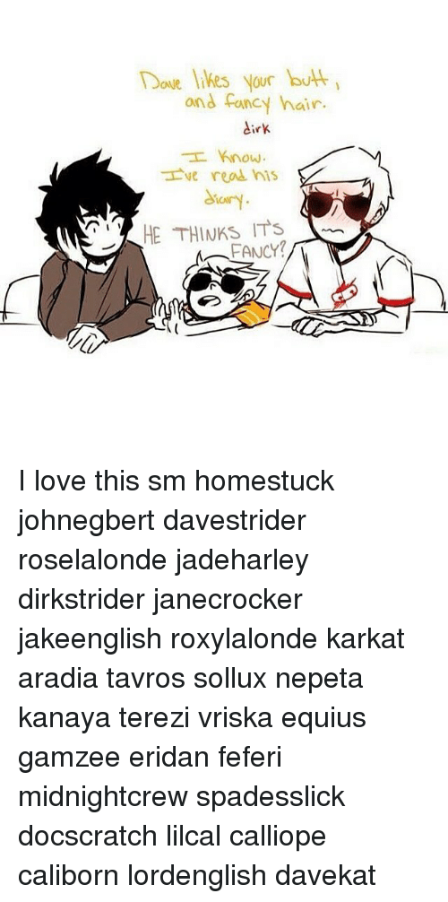 I Dove Likes Your Butt Ond Fancy Hair Dirk Know We Read His He