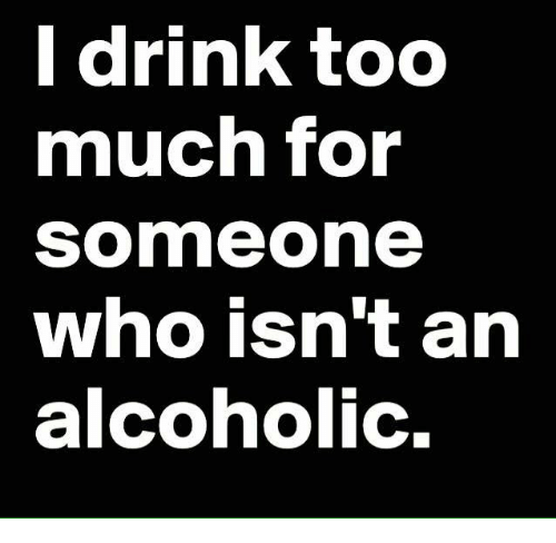 i drink too much for somme one who isnt an 8634941 ✅ 25 best memes about drink too much drink too much memes