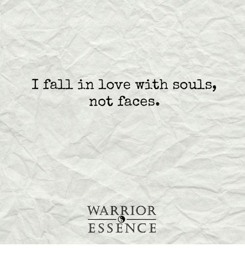 Fall, Love, and Memes: I fall in love with souls,  not faces.  ESSENCE