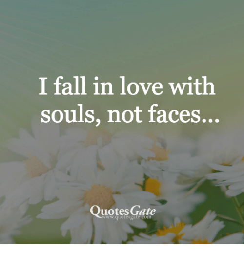 I Fall In Love With Souls Not Faces Quotes Gate Wwwquotesgatecom Unique Quotes Gate