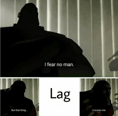 I Fear No Man Lag but That Thin It Scares Me | Fear Meme on