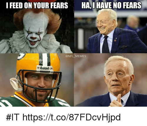 Feed Me Nfl: I FEED ON YOUR FEARS HAI HAVE NO FEARS MEMES Riddell #IT