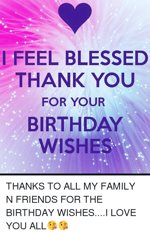 I feel blessed thank you for your birthday wishes thanks to all my birthday blessed and family i feel blessed thank you for your birthday wishes m4hsunfo