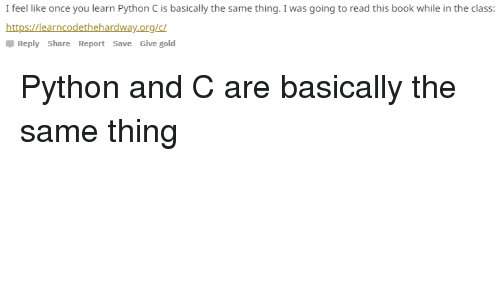 I Feel Like Once You Learn Python C Is Basically the Same Thing I