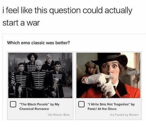 "Emo, Ramen, and Warner Bros.: i feel like this question could actually  start a war  Which emo classic was better?  by My  囗""i  N  Write Sins Not Tragedies"" by  Panic! At the Disco  Chemical Romance  Via Warner Bros  Via Fueled by Ramen"