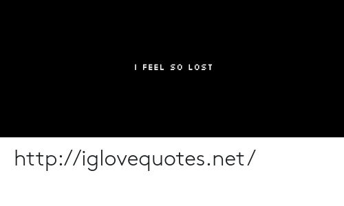 Lost, Http, and Net: I FEEL S0 LOST http://iglovequotes.net/