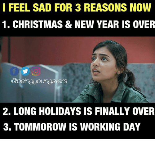 I Feel Sad For 3 Reasons Now 1 Christmas New Year Is Over 2 Long