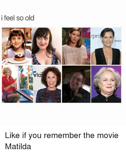 Matilda, Memes, and Movie: i feel so old  PO Like if you remember the movie Matilda