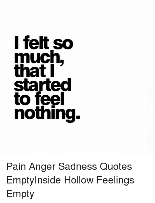I Felt So Much That Started To Feel Nothing Pain Anger Sadness