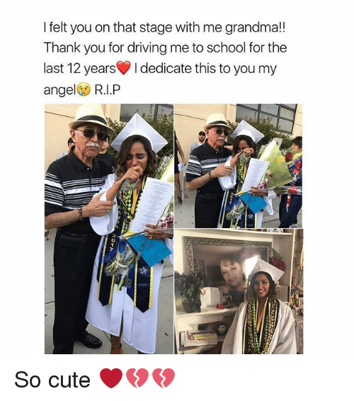 Cute, Driving, and Grandma: I felt you on that stage with me grandma!!  Thank you for driving me to school for the  last 12 years l dedicate this to you my  ange  R.I.P So cute ❤💔💔