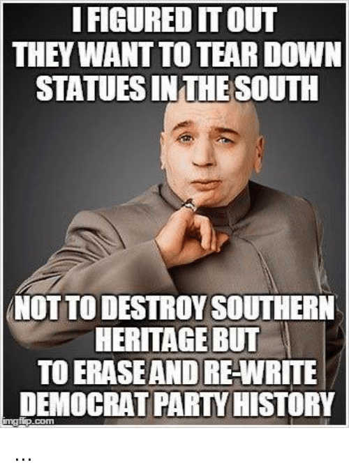 i figured itout they want to tear down statuesinthesouth nottodestroy 21298058 ✅ 25 best memes about tear down tear down memes,Down Down Meme