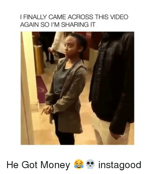 Memes, Money, and Video: I FINALLY CAME ACROSS THIS VIDEO  AGAIN SO I'M SHARING IT He Got Money 😂💀 instagood