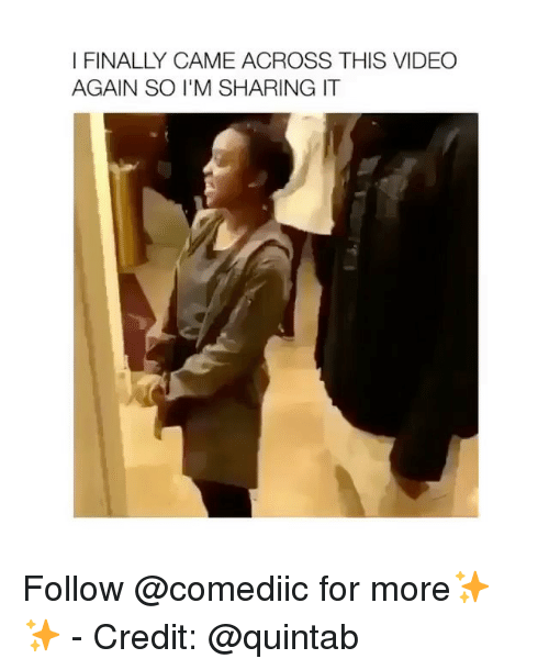 Memes, Video, and 🤖: I FINALLY CAME ACROSS THIS VIDEO  AGAIN SO I'M SHARING IT Follow @comediic for more✨✨ - Credit: @quintab