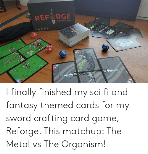 Game, Sword, and Metal: I finally finished my sci fi and fantasy themed cards for my sword crafting card game, Reforge. This matchup: The Metal vs The Organism!