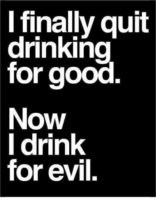 i finally quit drinking for good now i drink for 17980987 ✅ 25 best memes about quit drinking quit drinking memes
