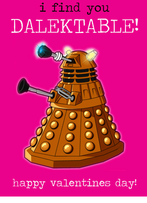 Valentine's Day, Happy, and Day: i find you  DALEKTABLE!  happy valentines day'
