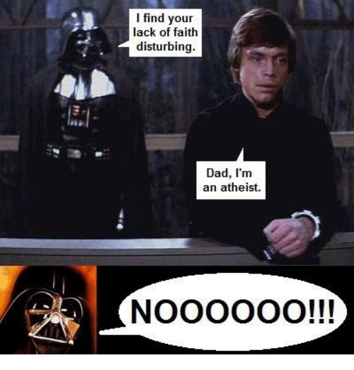 i-find-your-lack-of-faith-disturbing-dad
