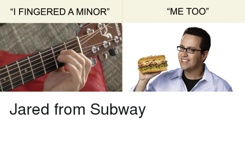 i fingered a minor me too jared from subway 11581360 i fingered a minor me too jared from subway subway meme on me me