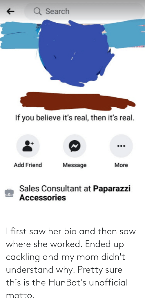 Saw, Mom, and Her: I first saw her bio and then saw where she worked. Ended up cackling and my mom didn't understand why. Pretty sure this is the HunBot's unofficial motto.