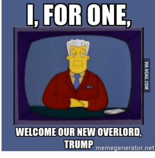 i for one welcome our new overlord trump memegenerator net 17858437 ✅ 25 best memes about i for one welcome our new meme i for one,I For One Welcome Meme