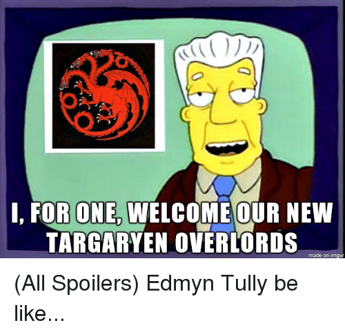 i for one welcome our new targaryen overlords made on 2617634 images of welcome to one of sc,I For One Welcome Meme