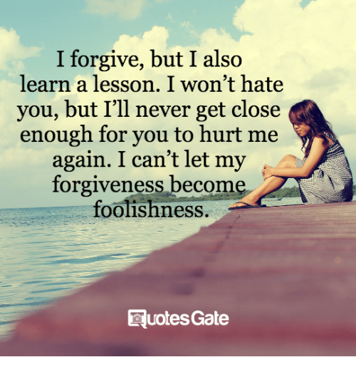I Forgive But I Also Learn A Lesson I Wont Hate You But Ill Never