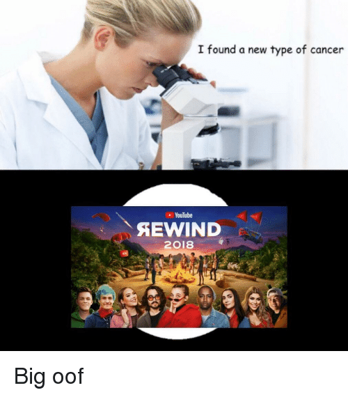 I Found a New Type of Cancer YouTube 2018 Big Oof | Youtube