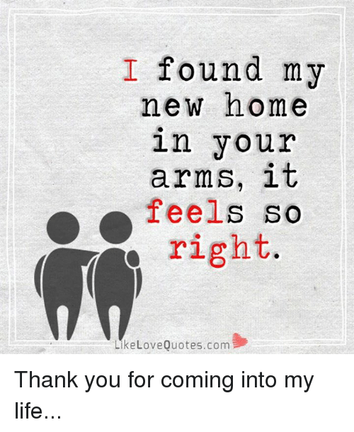 Love Quotes About Life: I Found My New Home In Your Arms It Feels So Y Right Like