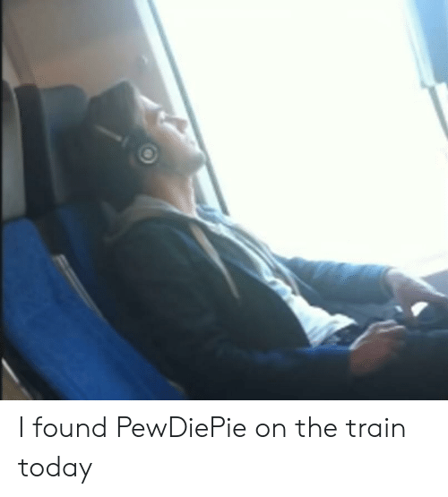 Today, Train, and The Train: I found PewDiePie on the train today