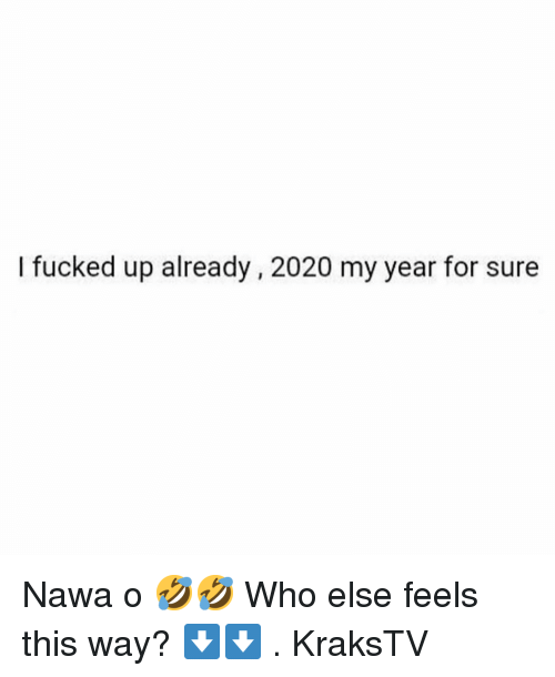 Memes, 🤖, and Who: I fucked up already, 2020 my year for sure Nawa o 🤣🤣 Who else feels this way? ⬇️⬇️ . KraksTV