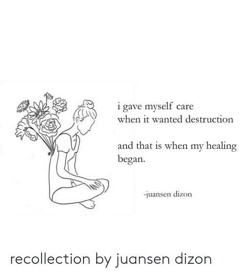 Target, Tumblr, and Http: i gave myself care  when it wanted destruction  C3  and that is when my healing  began.  juansen dízon recollection by juansen dizon