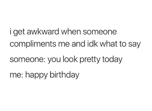 i get awkward when someone compliments me and idk what 27519044 ✅ 25 best memes about compliments compliments memes,Compliments To The Chef Meme