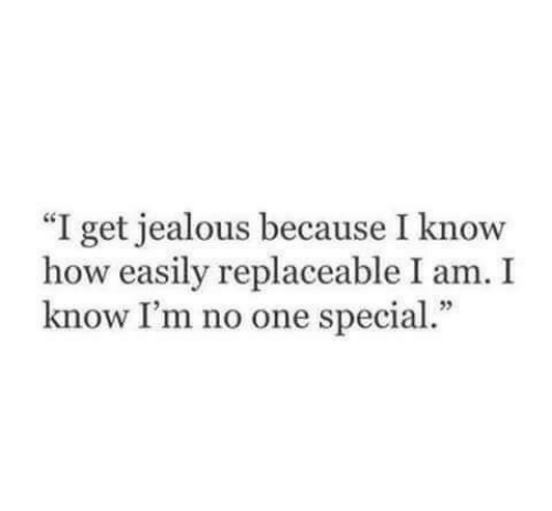 """Jealous, How, and One: """"I get jealous because I know  how easily replaceable I am. I  know I'm no one special."""""""