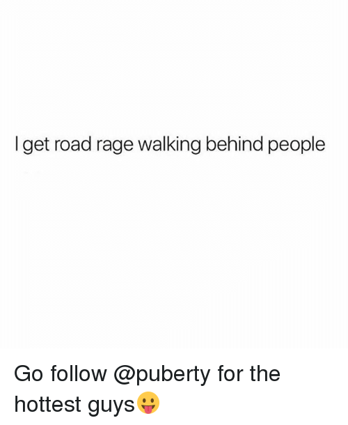 Funny, Puberty, and Rage: I get road rage walking behind people Go follow @puberty for the hottest guys😛