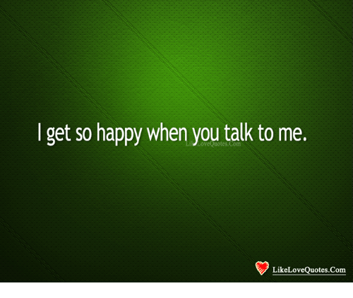I Get So Happy When You Talk To Me Like Love Quotes Com Love Meme