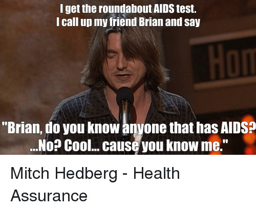 i get the roundabout aids test i call up my 29841586 search best mitch hedberg memes on me me