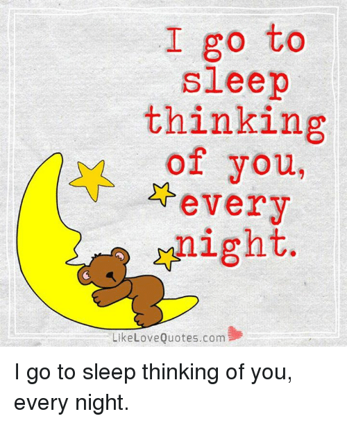 I Go To Sleep Thinking Of You Every Night Like Love Quotescom I Go