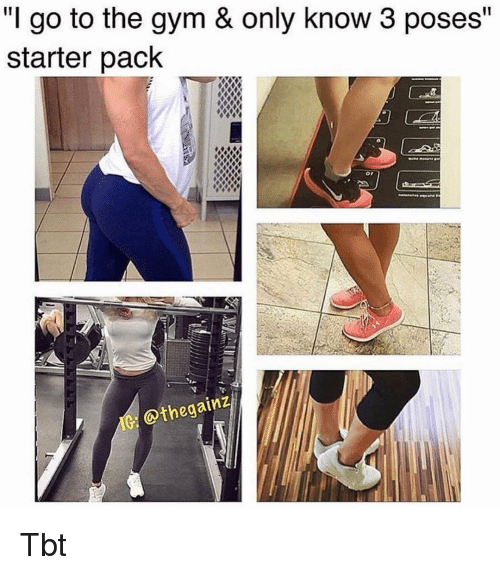 """Memes, Tbt, and Starter Pack: """"I go to the qym & only know 3 poses""""  starter pack  or  @thegainz Tbt"""