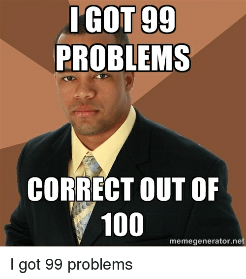 99 Problems Successful Black Man And Got I GOT PROBLEMS CORRECT OUT