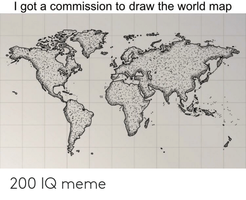 I Got a Commission to Draw the World Map Ao 200 IQ Meme ...