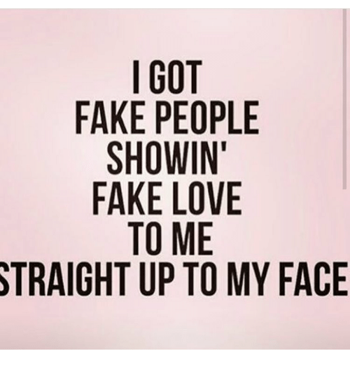 I Got Fake People Showin Fake Love To Me Straight Up To My Face