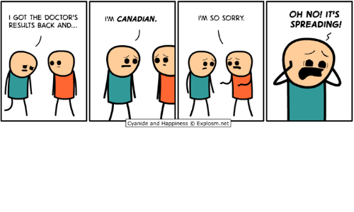 Dank, Sorry, and Cyanide and Happiness: I GOT THE DOCTOR'S  RESULTS BACK AND...  OH NO! IT'S  SPREADING!  M CANADIAN.  M SO SORRY  Cyanide and Happiness © Explosm.net